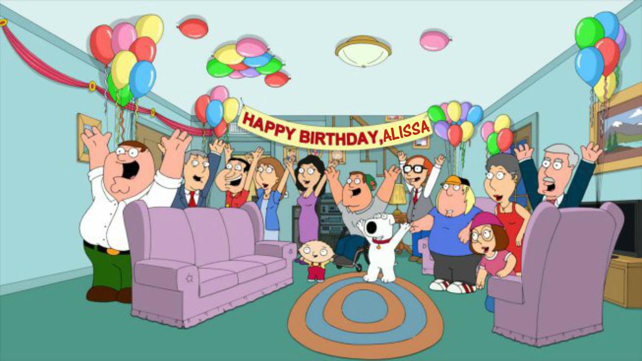Happy Birthday Alissa!!! | Family Guy Addicts